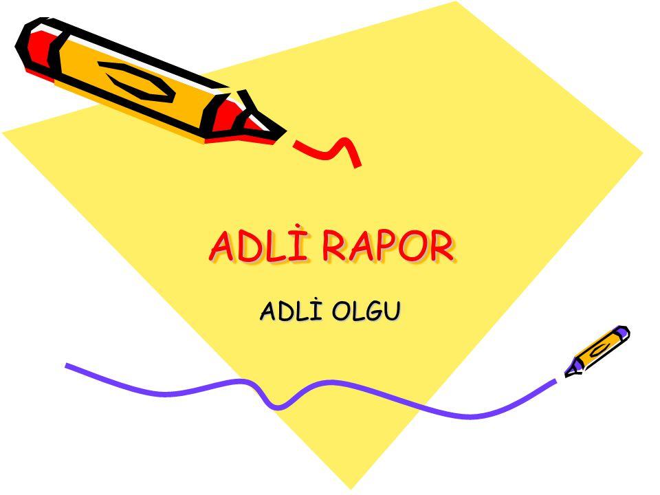 ADLİ RAPOR Adli muayene ve kayıtlar için ayrı bir kayıt defteri tutulmalı.