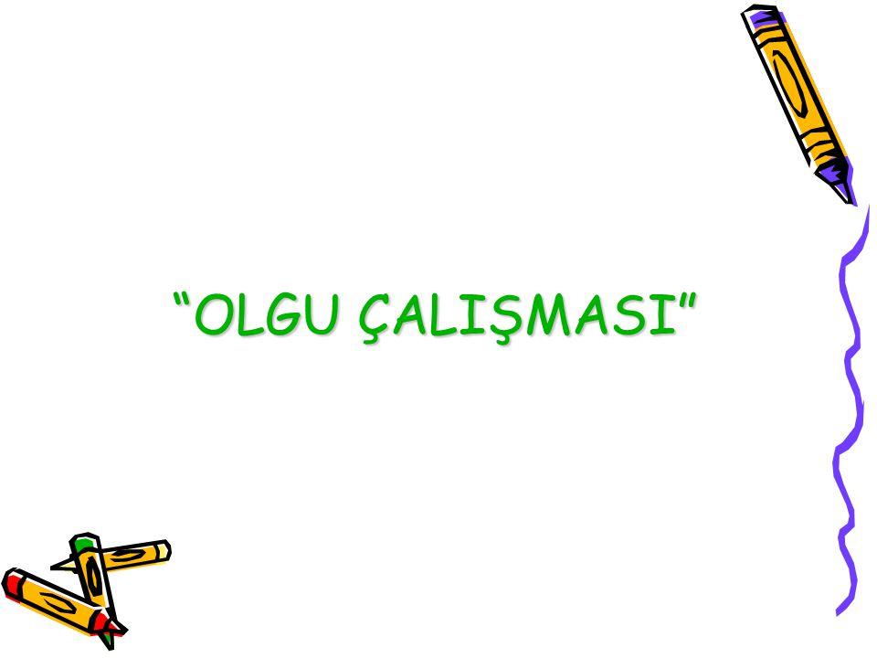 """""""OLGU ÇALIŞMASI"""""""