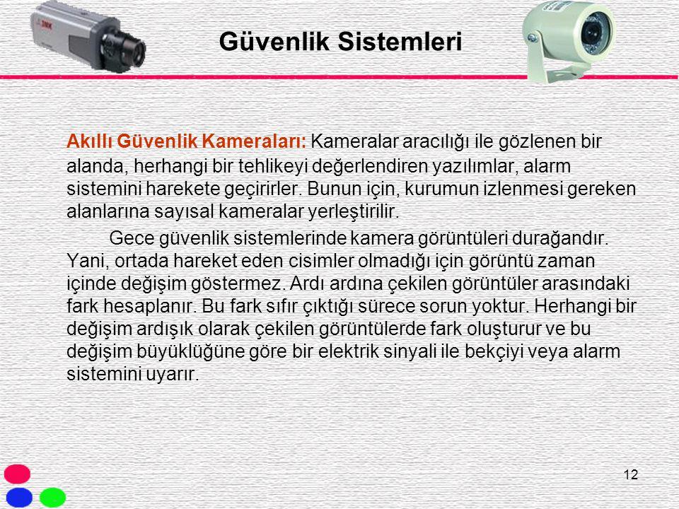 12 Güvenlik Sistemleri Akıllı Güvenlik Kameraları: Kameralar aracılığı ile gözlenen bir alanda, herhangi bir tehlikeyi değerlendiren yazılımlar, alarm