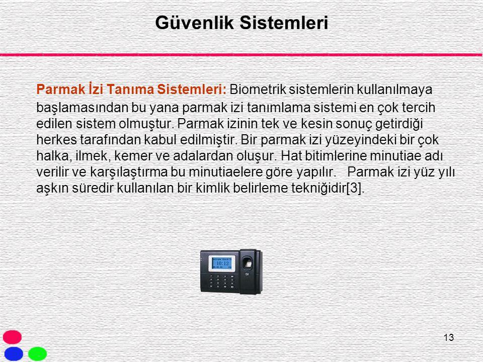 13 Güvenlik Sistemleri Parmak İzi Tanıma Sistemleri: Biometrik sistemlerin kullanılmaya başlamasından bu yana parmak izi tanımlama sistemi en çok terc