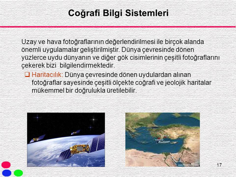 17 Coğrafi Bilgi Sistemleri Uzay ve hava fotoğraflarının değerlendirilmesi ile birçok alanda önemli uygulamalar geliştirilmiştir. Dünya çevresinde dön