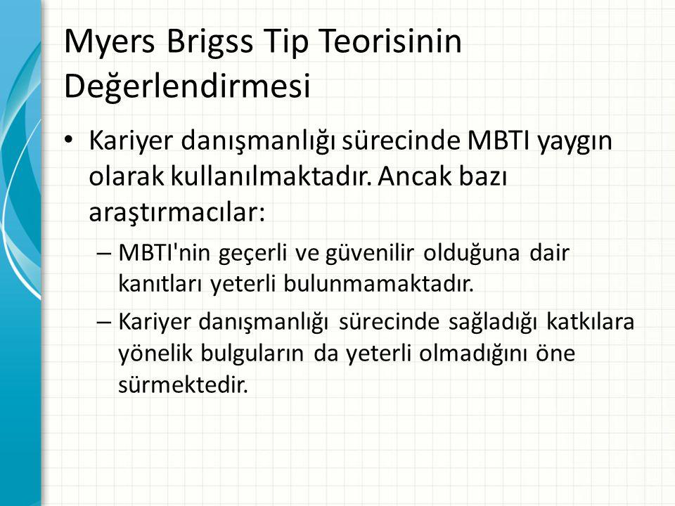 Myers Brigss Tip Teorisinin Değerlendirmesi Kariyer danışmanlığı sürecinde MBTI yaygın olarak kullanılmaktadır. Ancak bazı araştırmacılar: – MBTI'nin