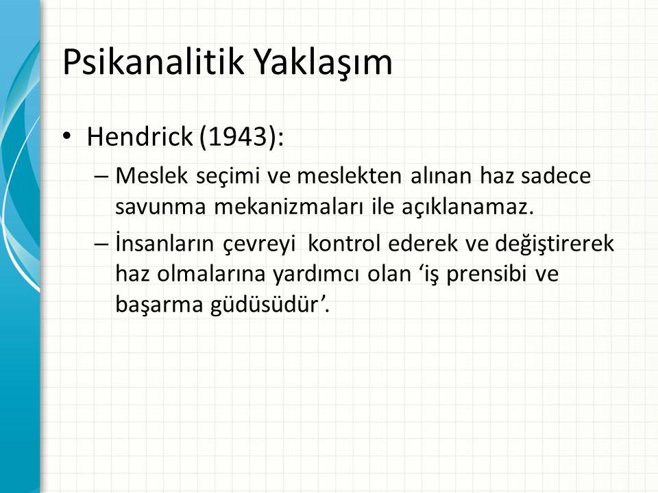 Psikanalitik Yaklaşım Hendrick (1943): – Meslek seçimi ve meslekten alınan haz sadece savunma mekanizmaları ile açıklanamaz. – İnsanların çevreyi kont