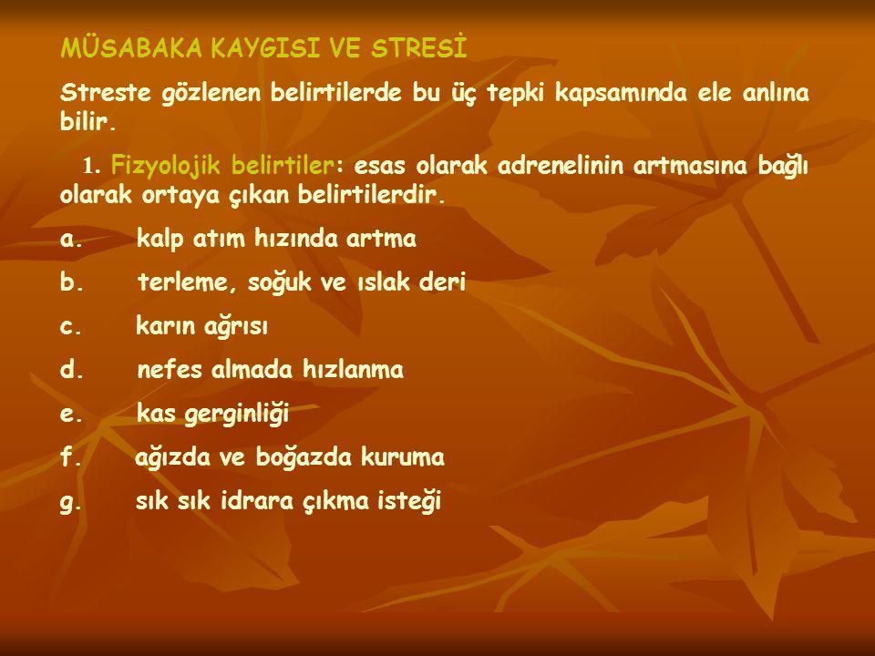 MÜSABAKA KAYGISI VE STRESİ Streste gözlenen belirtilerde bu üç tepki kapsamında ele anlına bilir. 1. Fizyolojik belirtiler: esas olarak adrenelinin ar