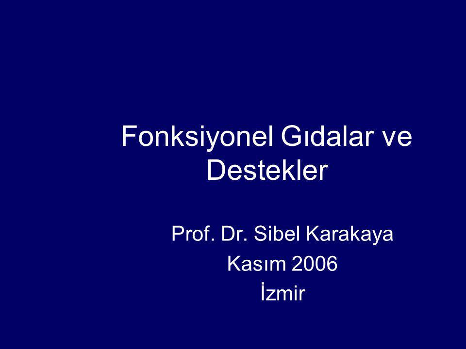 Fonksiyonel Gıdalar ve Destekler Prof. Dr. Sibel Karakaya Kasım 2006 İzmir