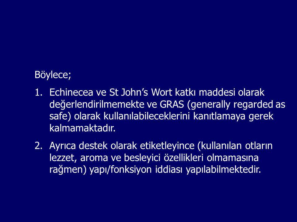 Böylece; 1.Echinecea ve St John's Wort katkı maddesi olarak değerlendirilmemekte ve GRAS (generally regarded as safe) olarak kullanılabileceklerini ka