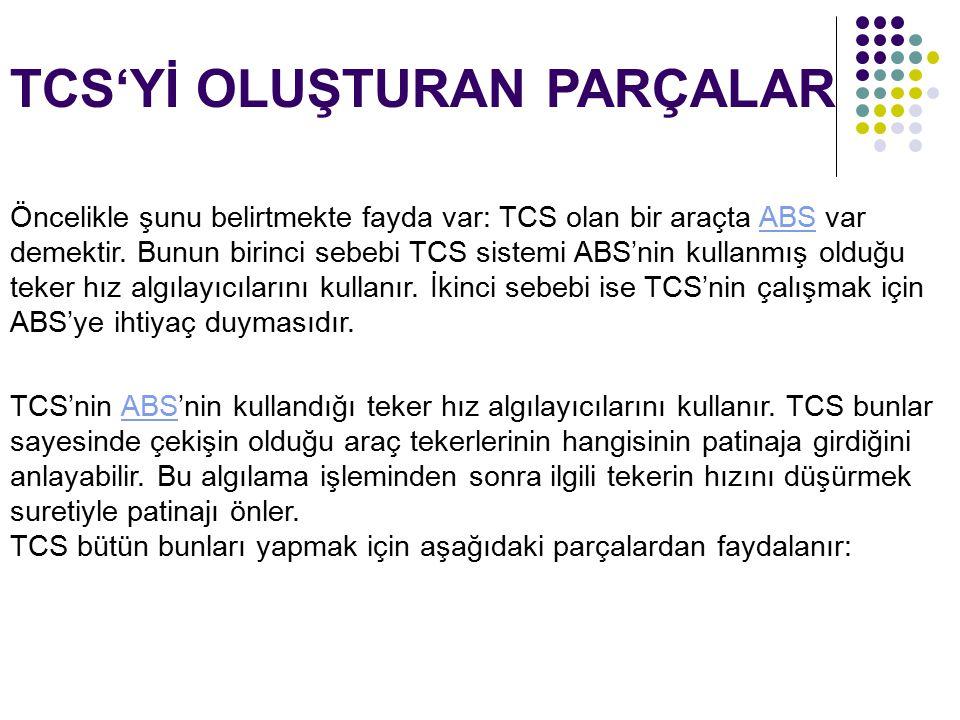 Öncelikle şunu belirtmekte fayda var: TCS olan bir araçta ABS var demektir. Bunun birinci sebebi TCS sistemi ABS'nin kullanmış olduğu teker hız algıla