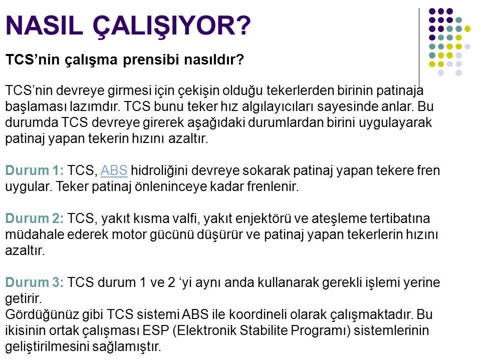 NASIL ÇALIŞIYOR? TCS'nin çalışma prensibi nasıldır? TCS'nin devreye girmesi için çekişin olduğu tekerlerden birinin patinaja başlaması lazımdır. TCS b