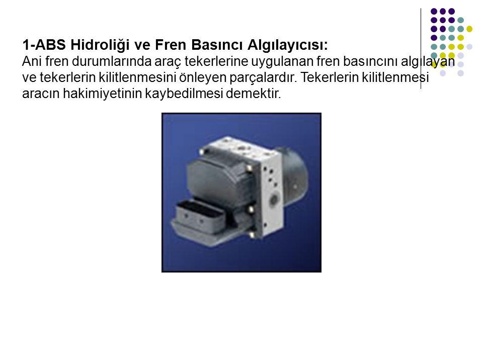 1-ABS Hidroliği ve Fren Basıncı Algılayıcısı: Ani fren durumlarında araç tekerlerine uygulanan fren basıncını algılayan ve tekerlerin kilitlenmesini ö