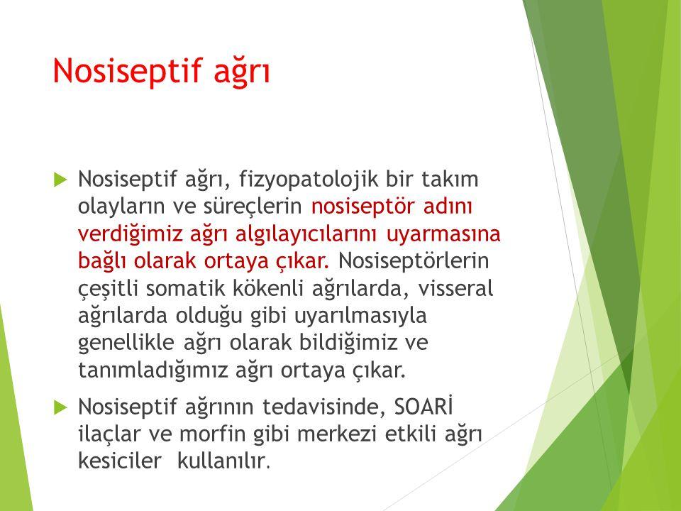 Nosiseptif ağrı  Nosiseptif ağrı, fizyopatolojik bir takım olayların ve süreçlerin nosiseptör adını verdiğimiz ağrı algılayıcılarını uyarmasına bağlı
