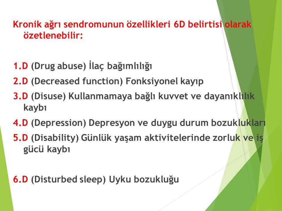 Kronik ağrı sendromunun özellikleri 6D belirtisi olarak özetlenebilir: 1.D (Drug abuse) İlaç bağımlılığı 2.D (Decreased function) Fonksiyonel kayıp 3.