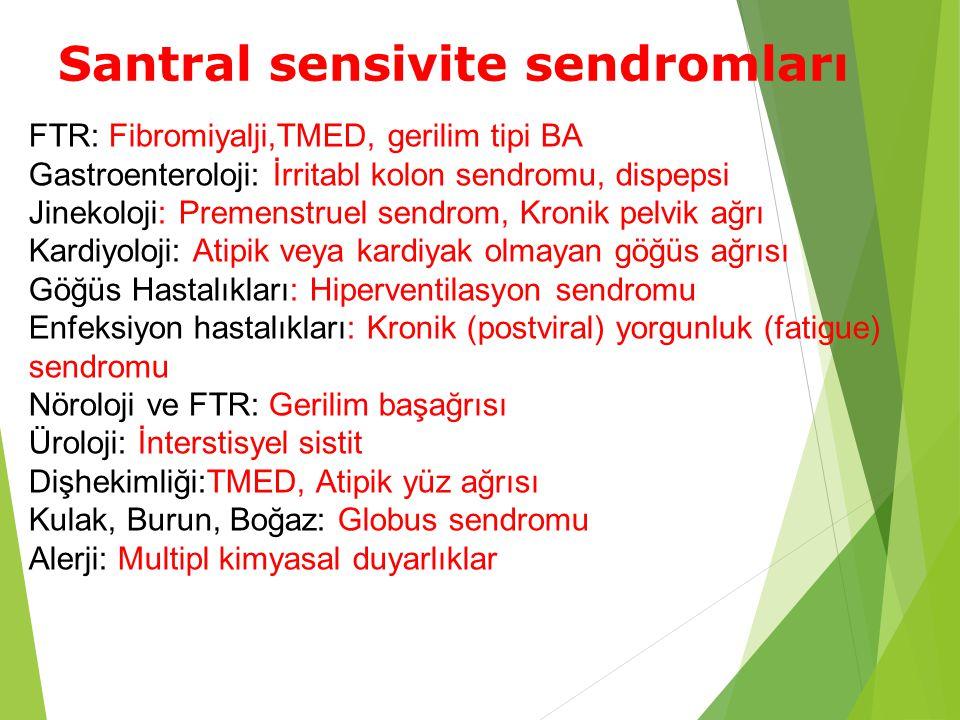 Santral sensivite sendromları FTR: Fibromiyalji,TMED, gerilim tipi BA Gastroenteroloji: İrritabl kolon sendromu, dispepsi Jinekoloji: Premenstruel sen