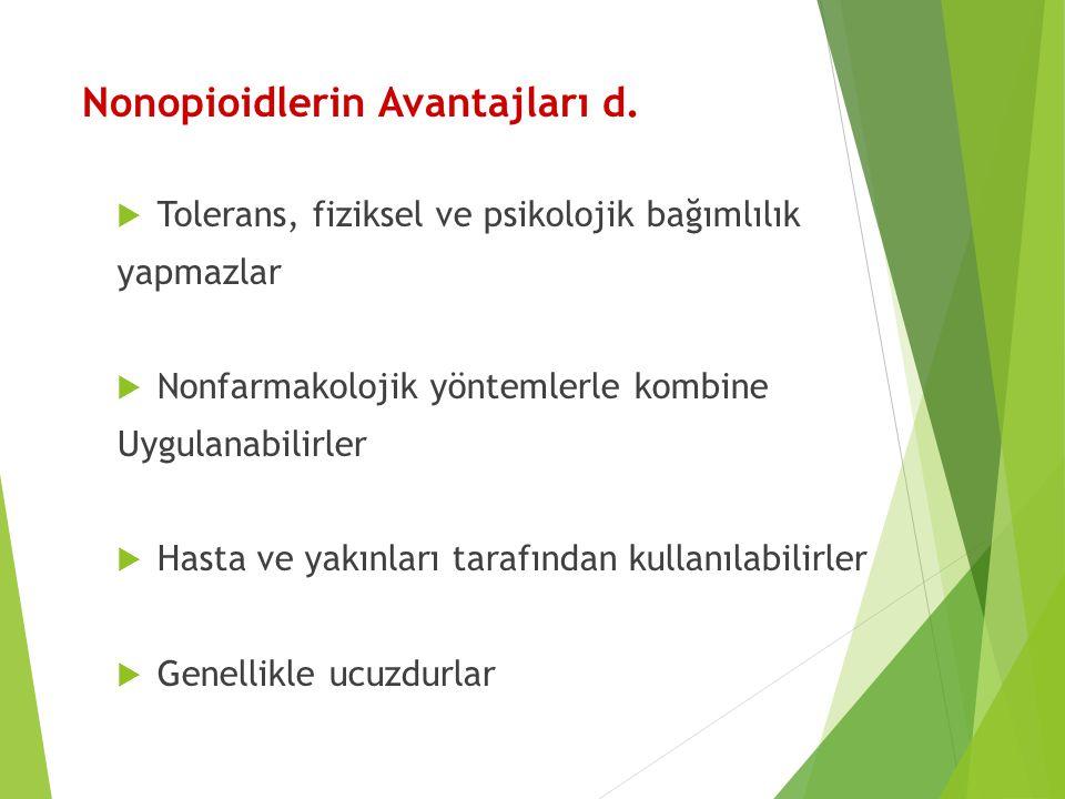 Nonopioidlerin Avantajları d.  Tolerans, fiziksel ve psikolojik bağımlılık yapmazlar  Nonfarmakolojik yöntemlerle kombine Uygulanabilirler  Hasta v