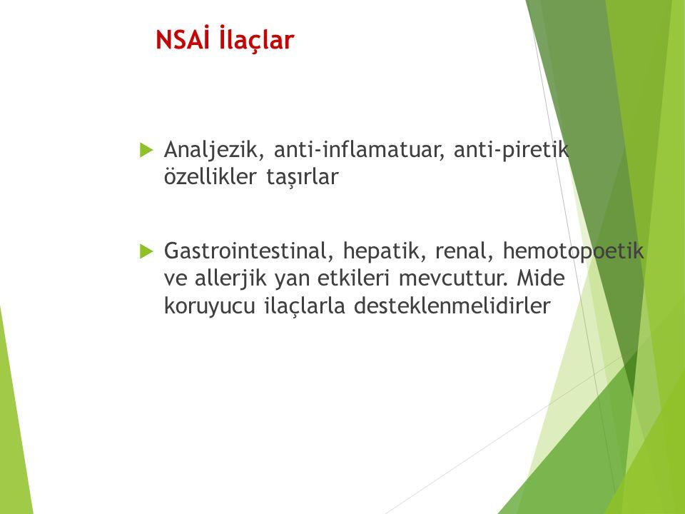 NSAİ İlaçlar  Analjezik, anti-inflamatuar, anti-piretik özellikler taşırlar  Gastrointestinal, hepatik, renal, hemotopoetik ve allerjik yan etkileri