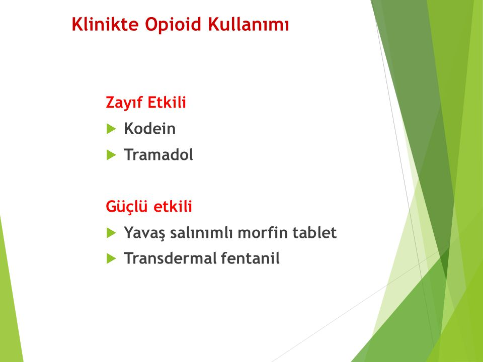 Klinikte Opioid Kullanımı Zayıf Etkili  Kodein  Tramadol Güçlü etkili  Yavaş salınımlı morfin tablet  Transdermal fentanil
