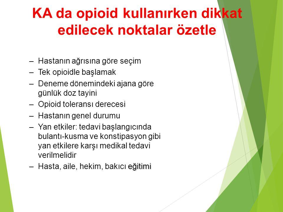 KA da opioid kullanırken dikkat edilecek noktalar özetle –Hastanın ağrısına göre seçim –Tek opioidle başlamak –Deneme dönemindeki ajana göre günlük do