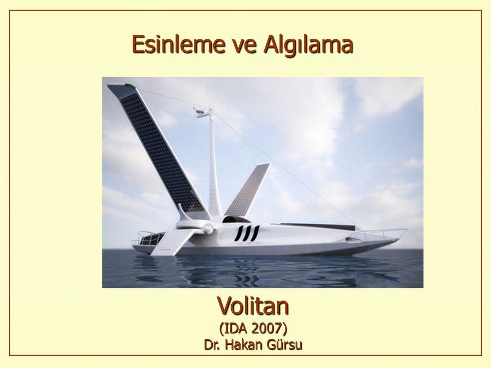 Volitan (IDA 2007) Dr. Hakan Gürsu Esinleme ve Algılama