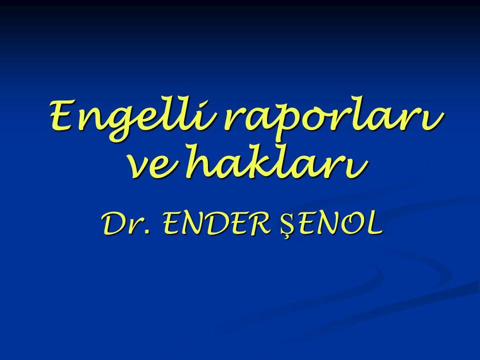 Engelli raporları ve hakları Dr. ENDER Ş ENOL