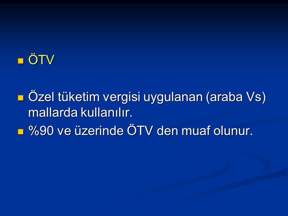 ÖTV ÖTV Özel tüketim vergisi uygulanan (araba Vs) mallarda kullanılır.
