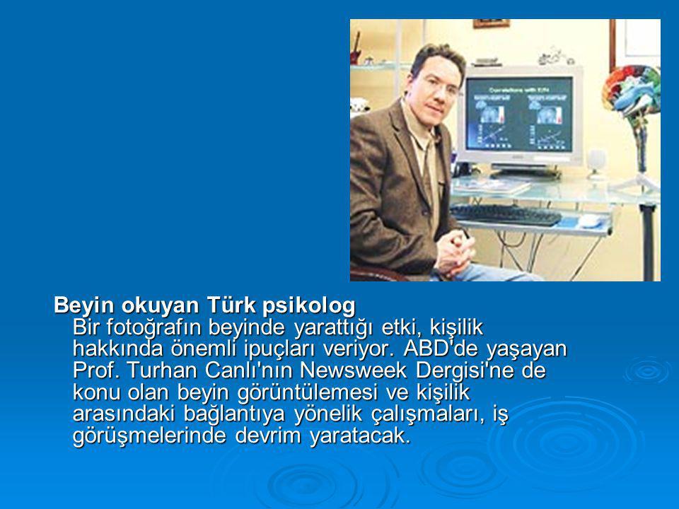 Beyin okuyan Türk psikolog Bir fotoğrafın beyinde yarattığı etki, kişilik hakkında önemli ipuçları veriyor. ABD'de yaşayan Prof. Turhan Canlı'nın News