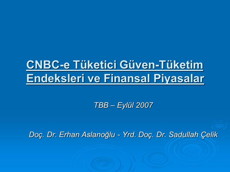 CNBC-e Tüketici Güven-Tüketim Endeksleri ve Finansal Piyasalar TBB – Eylül 2007 Doç. Dr. Erhan Aslanoğlu - Yrd. Doç. Dr. Sadullah Çelik