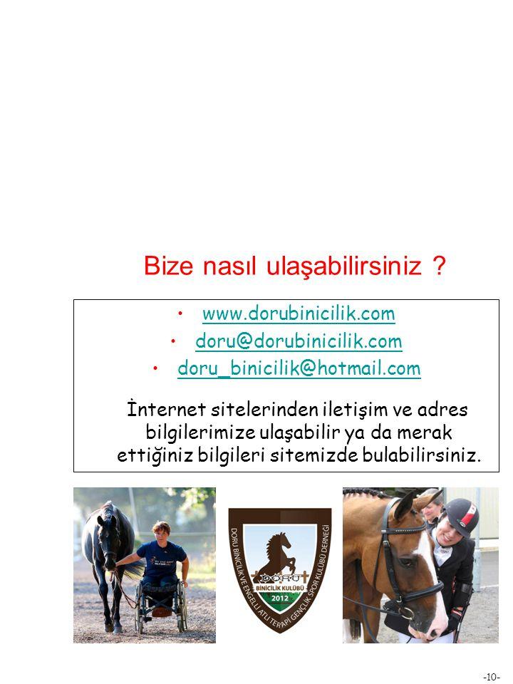 -10- www.dorubinicilik.com doru@dorubinicilik.com doru_binicilik@hotmail.com İnternet sitelerinden iletişim ve adres bilgilerimize ulaşabilir ya da merak ettiğiniz bilgileri sitemizde bulabilirsiniz.