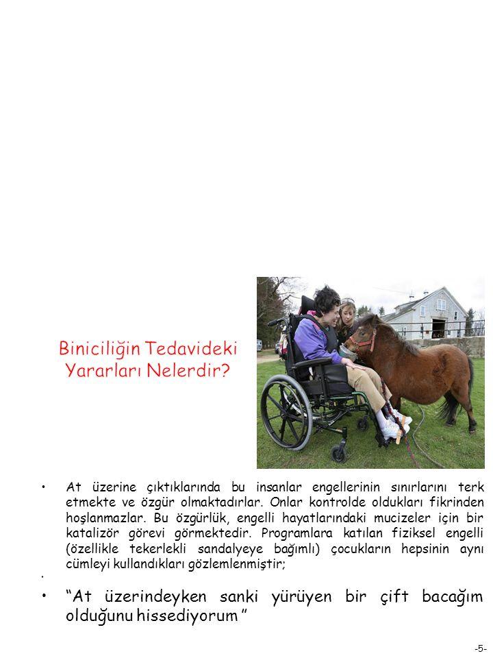 -6- Doğal hareket kabiliyetinden yoksun tekerlekli sandalyeye bağımlı çocuklarda biniciliğin faydası kaçınılmazdır.