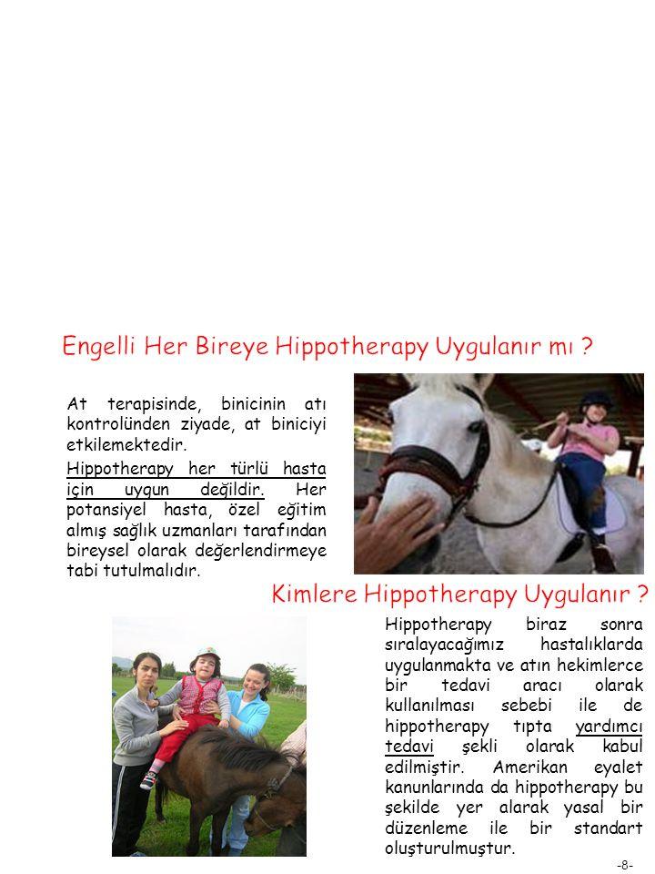 -8- At terapisinde, binicinin atı kontrolünden ziyade, at biniciyi etkilemektedir. Hippotherapy her türlü hasta için uygun değildir. Her potansiyel ha