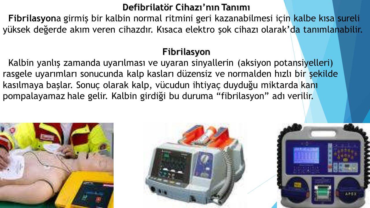 Defibrilatör Cihazı'nın Tanımı Fibrilasyona girmiş bir kalbin normal ritmini geri kazanabilmesi için kalbe kısa sureli yüksek değerde akım veren cihaz