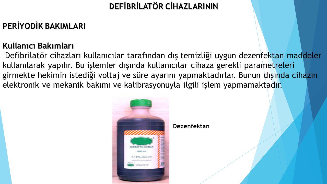 DEFİBRİLATÖR CİHAZLARININ PERİYODİK BAKIMLARI Kullanıcı Bakımları Defibrilatör cihazları kullanıcılar tarafından dış temizliği uygun dezenfektan madde
