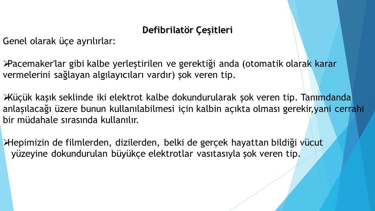Defibrilatör Çeşitleri Genel olarak üçe ayrılırlar:  Pacemaker'lar gibi kalbe yerleştirilen ve gerektiği anda (otomatik olarak karar vermelerini sağl