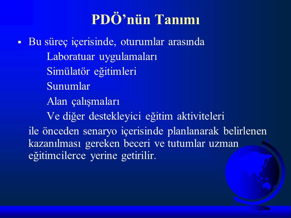 PDÖ'nün Tanımı  Bu süreç içerisinde, oturumlar arasında Laboratuar uygulamaları Simülatör eğitimleri Sunumlar Alan çalışmaları Ve diğer destekleyici