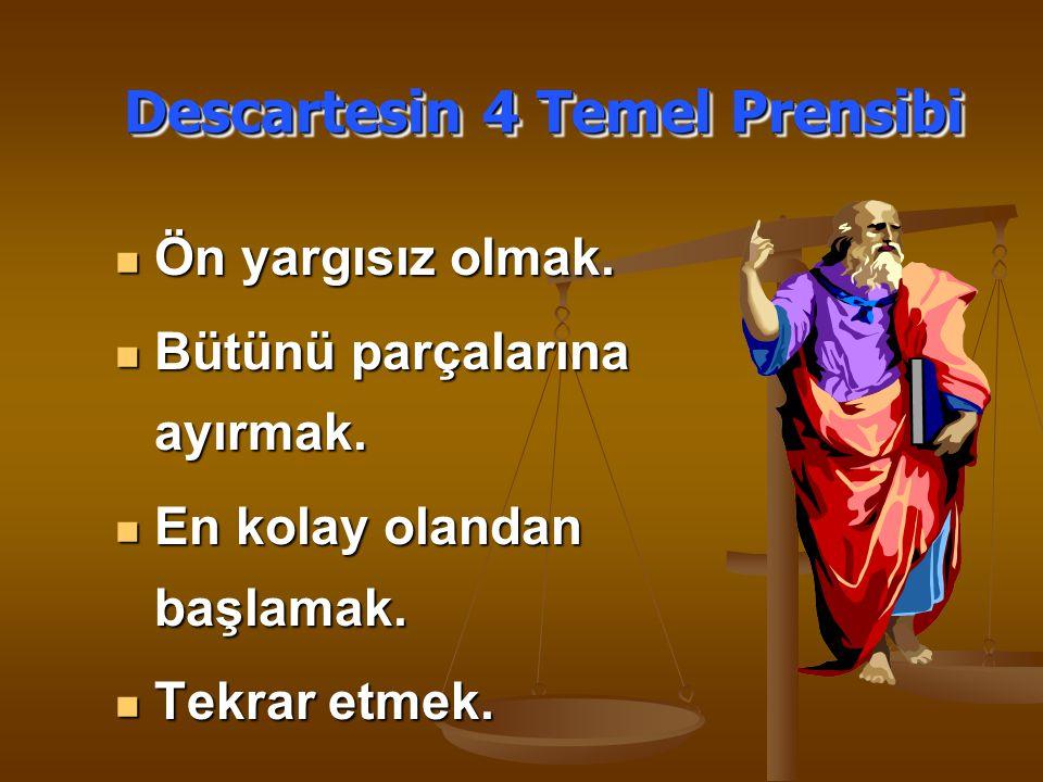 Descartesin 4 Temel Prensibi Ön yargısız olmak.Ön yargısız olmak.