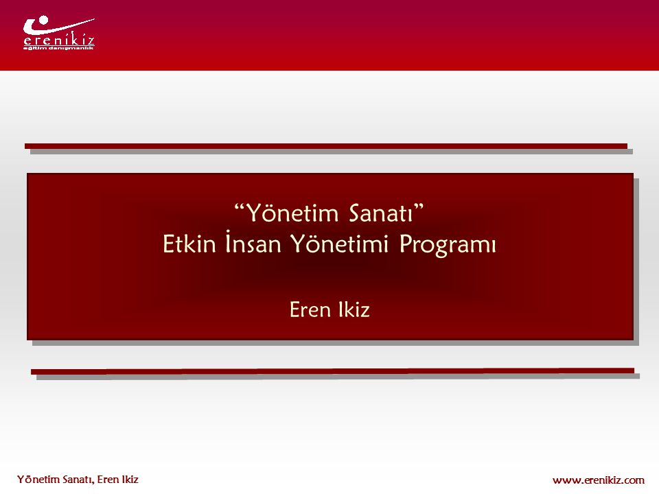 """www.erenikiz.com Yönetim Sanatı, Eren Ikiz """"Yönetim Sanatı"""" Etkin İnsan Yönetimi Programı Eren Ikiz"""