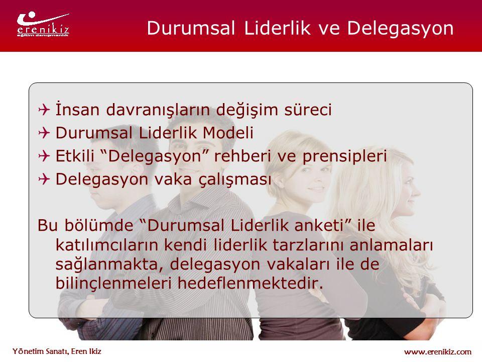 """www.erenikiz.com Yönetim Sanatı, Eren Ikiz Durumsal Liderlik ve Delegasyon  İnsan davranışların değişim süreci  Durumsal Liderlik Modeli  Etkili """"D"""