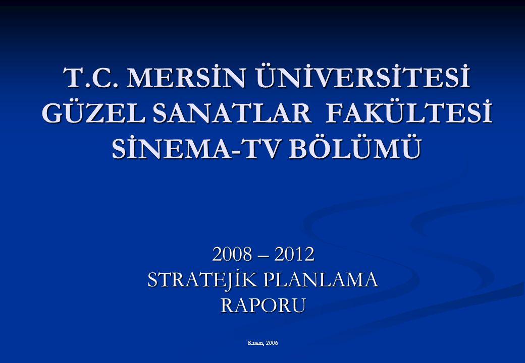 T.C. MERSİN ÜNİVERSİTESİ GÜZEL SANATLAR FAKÜLTESİ SİNEMA-TV BÖLÜMÜ 2008 – 2012 STRATEJİK PLANLAMA RAPORU Kasım, 2006