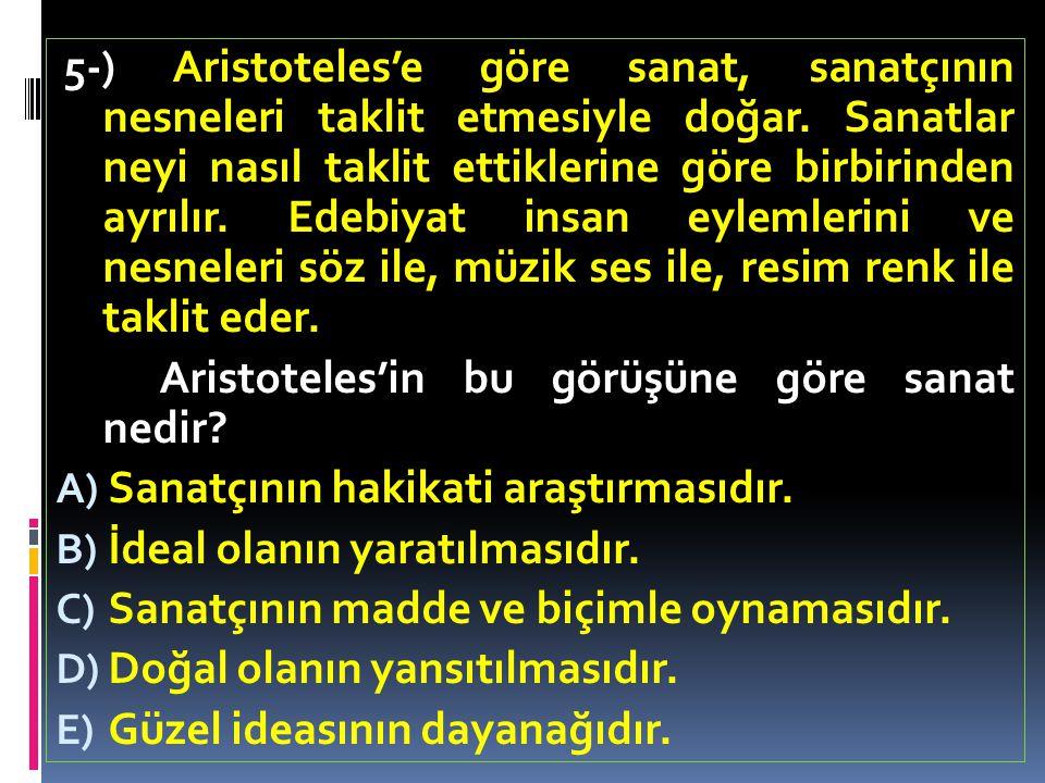 5-) Aristoteles'e göre sanat, sanatçının nesneleri taklit etmesiyle doğar. Sanatlar neyi nasıl taklit ettiklerine göre birbirinden ayrılır. Edebiyat i