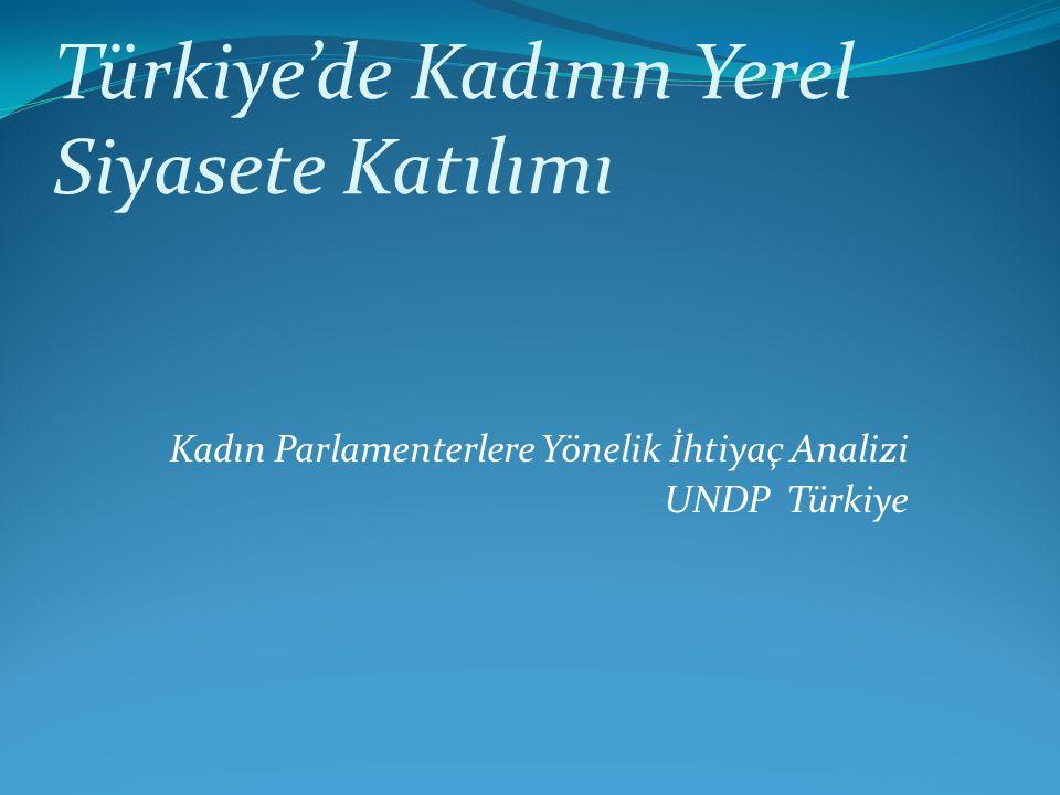 Kadın Parlamenterlere Yönelik İhtiyaç Analizi UNDP Türkiye Türkiye'de Kadının Yerel Siyasete Katılımı
