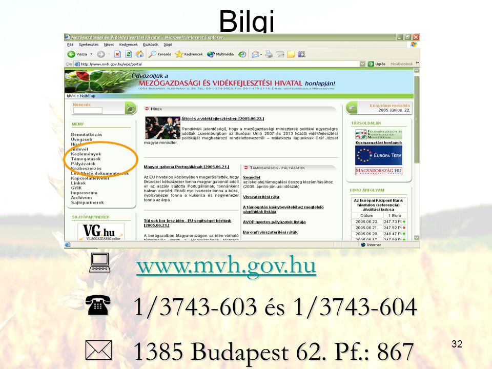 32 Bilgi  www.mvh.gov.hu www.mvh.gov.hu  1/3743-603 és 1/3743-604  1385 Budapest 62. Pf.: 867