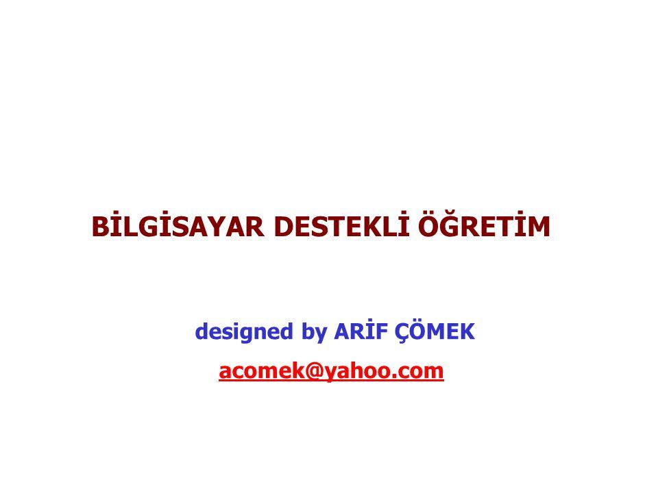 BİLGİSAYAR DESTEKLİ ÖĞRETİM designed by ARİF ÇÖMEK acomek@yahoo.com
