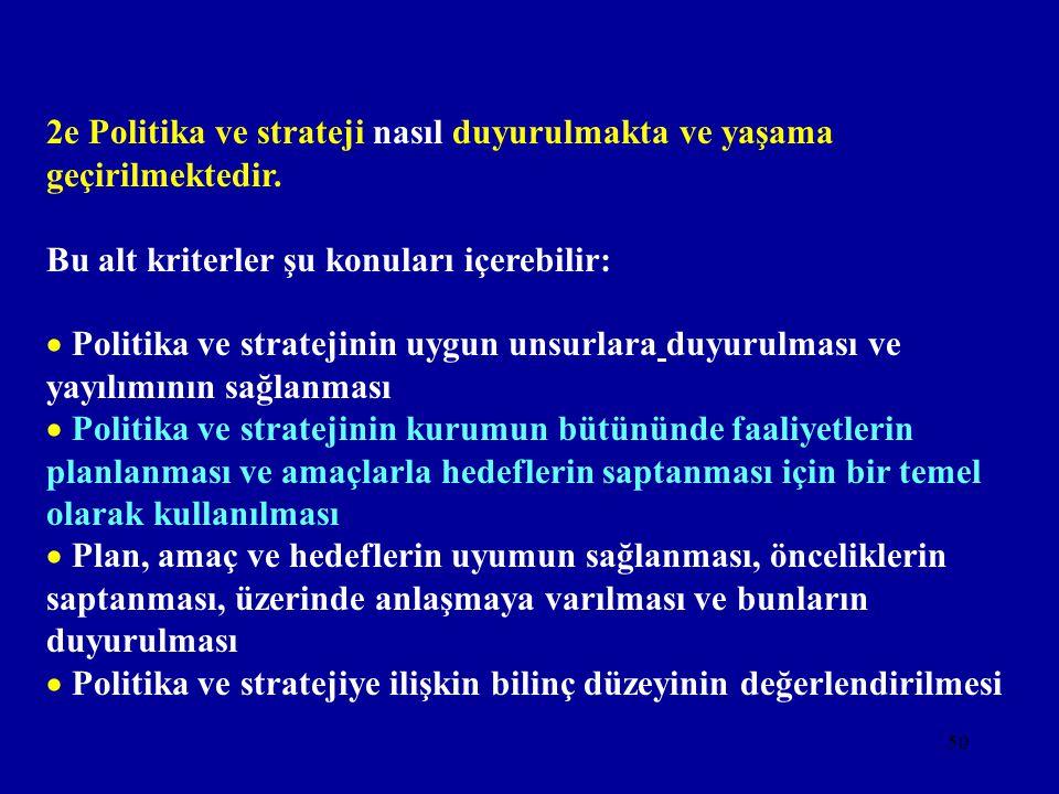 49  Mükemmellik anlayışının temel kavramlarının politika ve stratejiye yansıtılması  Politika ve stratejinin uygunluğunun ve etkinliğinin değerlendi