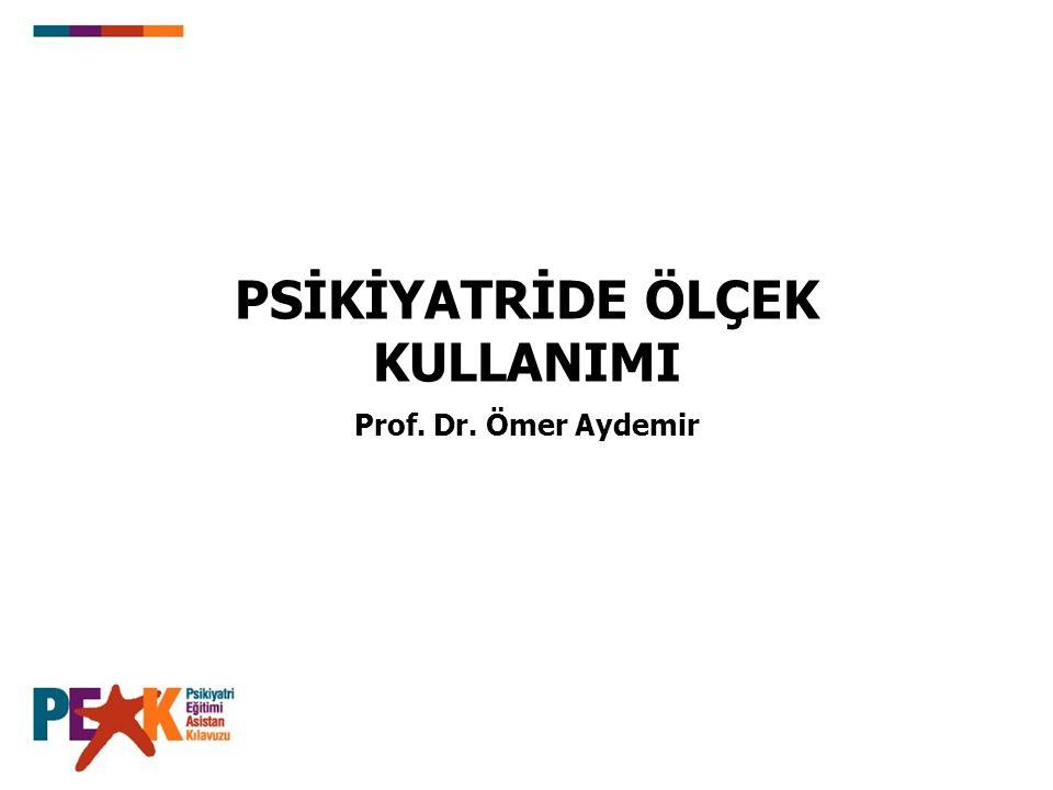 Prof. Dr. Ömer Aydemir PSİKİYATRİDE ÖLÇEK KULLANIMI