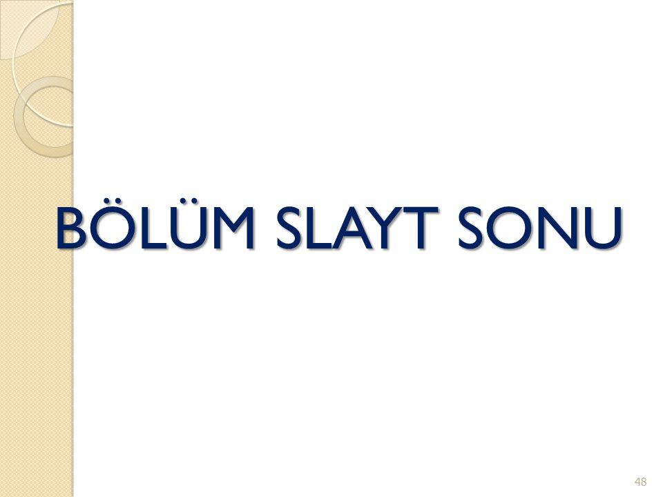 BÖLÜM SLAYT SONU 48
