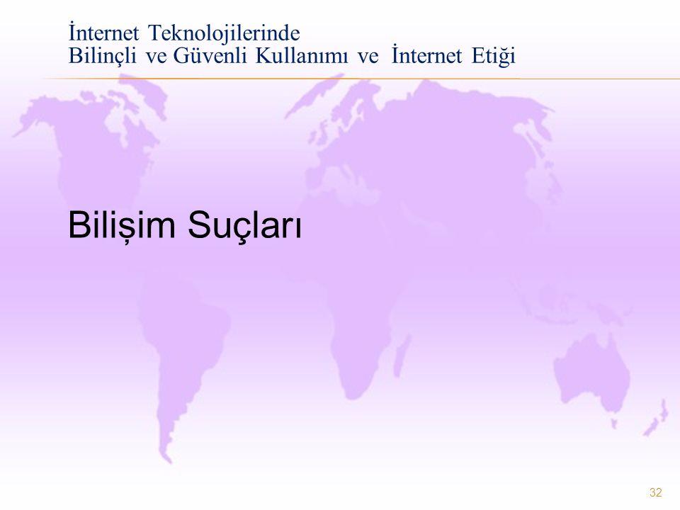 32 İnternet Teknolojilerinde Bilinçli ve Güvenli Kullanımı ve İnternet Etiği Bilişim Suçları