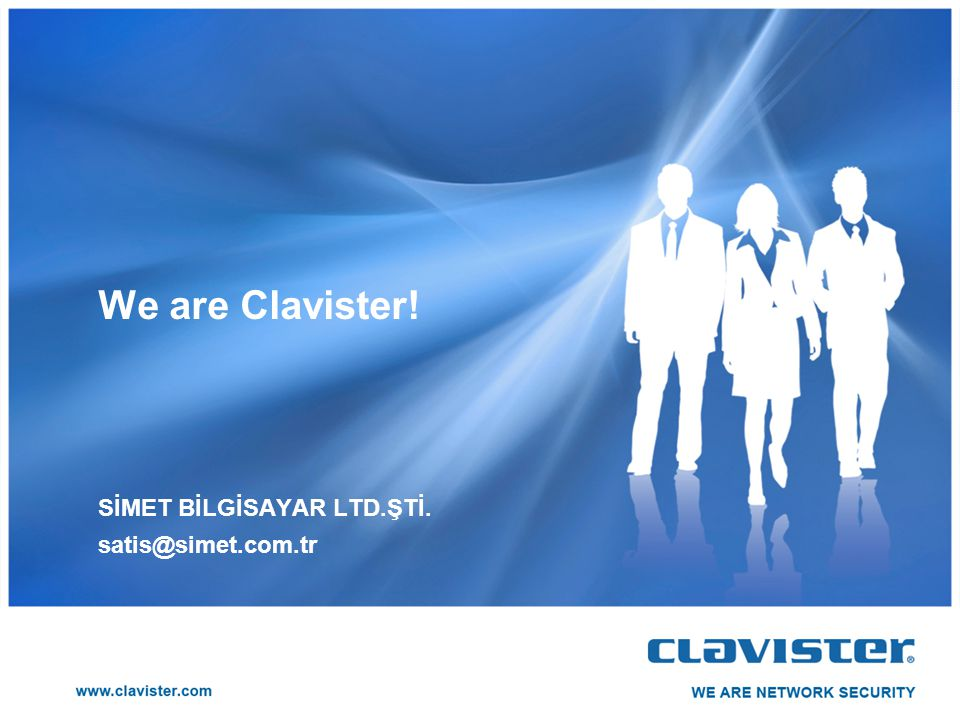 We are Clavister! SİMET BİLGİSAYAR LTD.ŞTİ. satis@simet.com.tr