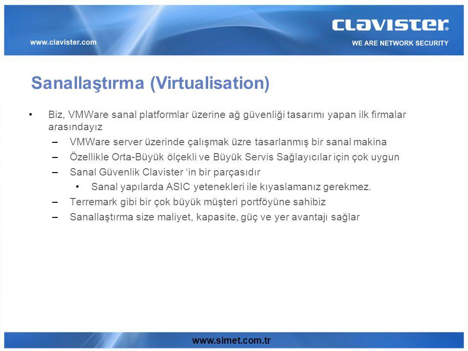 www.simet.com.tr Biz, VMWare sanal platformlar üzerine ağ güvenliği tasarımı yapan ilk firmalar arasındayız –VMWare server üzerinde çalışmak üzre tasarlanmış bir sanal makina –Özellikle Orta-Büyük ölçekli ve Büyük Servis Sağlayıcılar için çok uygun –Sanal Güvenlik Clavister 'in bir parçasıdır Sanal yapılarda ASIC yetenekleri ile kıyaslamanız gerekmez.