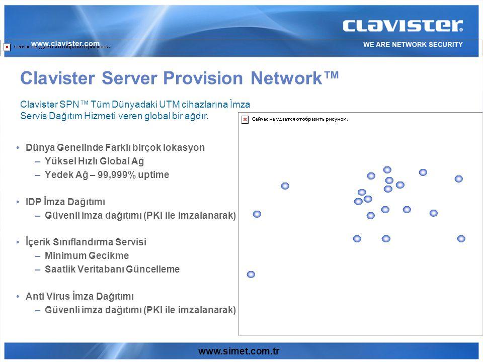 www.simet.com.tr Dünya Genelinde Farklı birçok lokasyon –Yüksel Hızlı Global Ağ –Yedek Ağ – 99,999% uptime IDP İmza Dağıtımı –Güvenli imza dağıtımı (PKI ile imzalanarak) İçerik Sınıflandırma Servisi –Minimum Gecikme –Saatlik Veritabanı Güncelleme Anti Virus İmza Dağıtımı –Güvenli imza dağıtımı (PKI ile imzalanarak) Clavister SPN™ Tüm Dünyadaki UTM cihazlarına İmza Servis Dağıtım Hizmeti veren global bir ağdır.