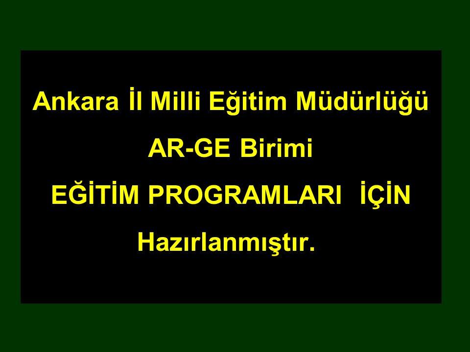 Ankara İl Milli Eğitim Müdürlüğü AR-GE Birimi EĞİTİM PROGRAMLARI İÇİN Hazırlanmıştır.