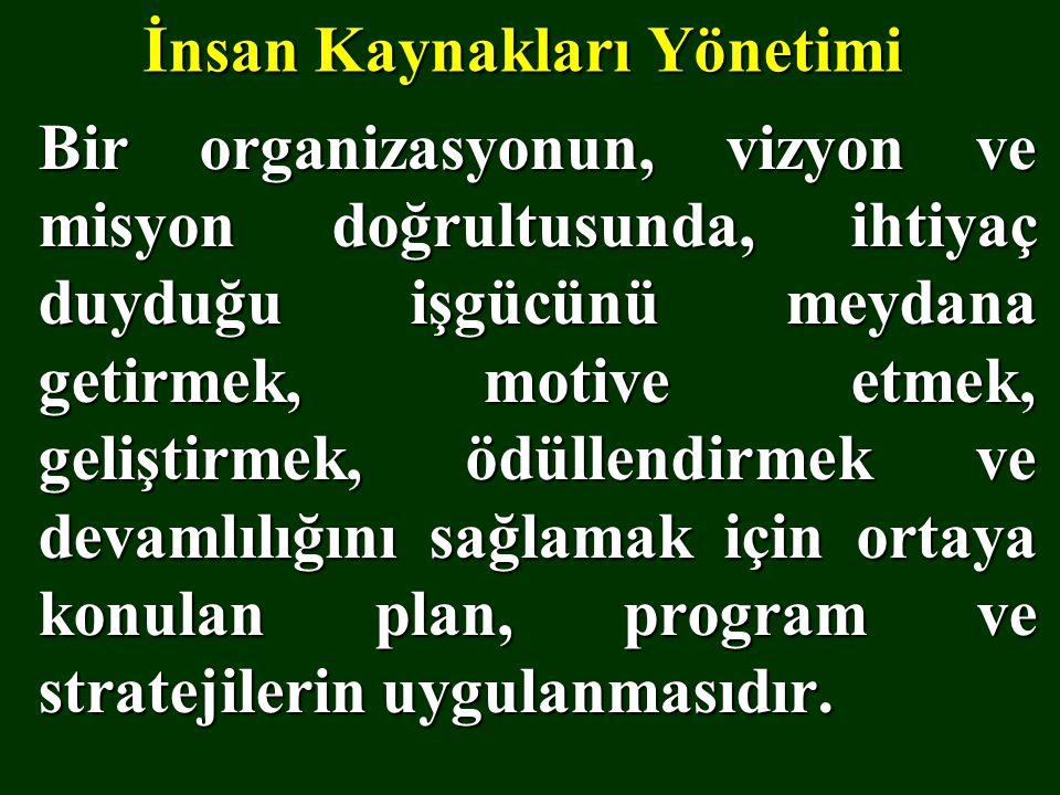 İnsan Kaynakları Yönetimi Bir organizasyonun, vizyon ve misyon doğrultusunda, ihtiyaç duyduğu işgücünü meydana getirmek, motive etmek, geliştirmek, öd