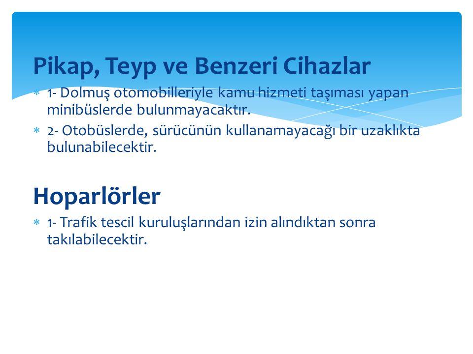Pikap, Teyp ve Benzeri Cihazlar  1- Dolmuş otomobilleriyle kamu hizmeti taşıması yapan minibüslerde bulunmayacaktır.  2- Otobüslerde, sürücünün kull